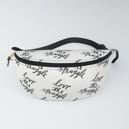 Love the Struggle - Black and White Fanny Pack