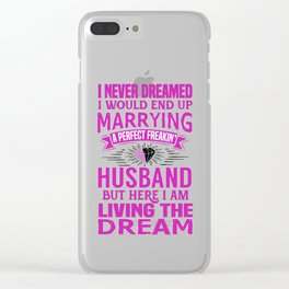 I Never Dreamed I'd Marry A Perfect Freakin' Husband Clear iPhone Case