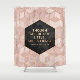 Though she be but little, she is fierce Shower Curtain