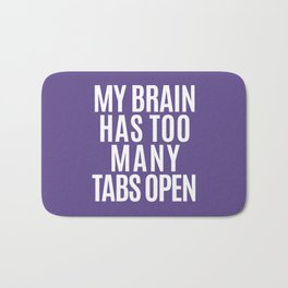 My Brain Has Too Many Tabs Open (Ultra Violet) Bath Mat