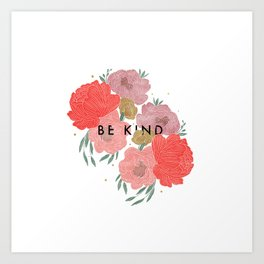 Be Kind + Florals Art Print