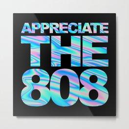 Appreciate The 808 Rave Quote Metal Print