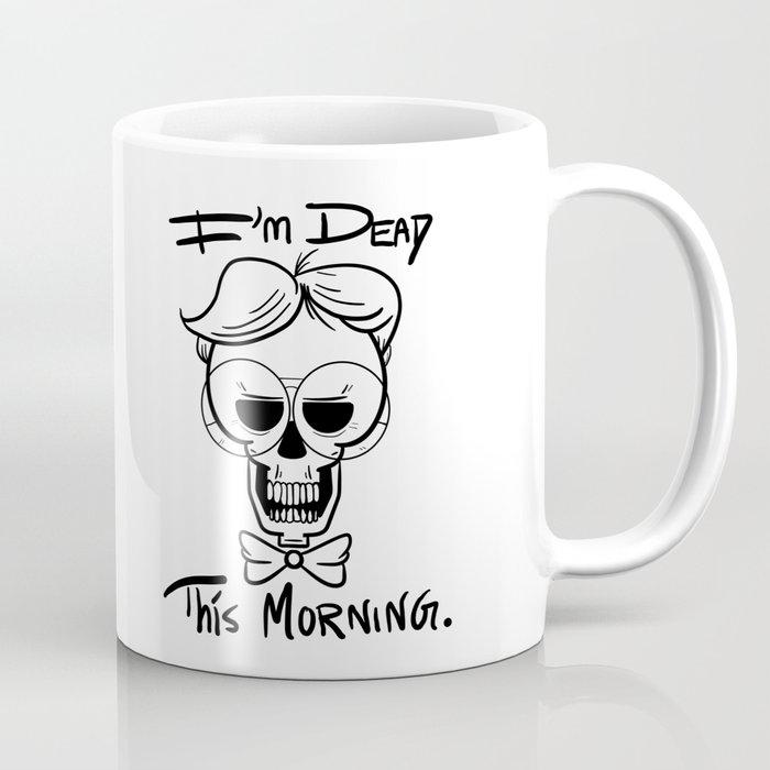 I'm Dead This Morning Coffee Mug