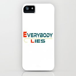 """A Nice Simple Lies Tee For Liars Saying """"Everybody Lies"""" T-shirt Design Dishonesty Truth Forgery iPhone Case"""