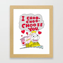I choo-choo-choose you! Framed Art Print