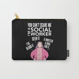 You Can't Scare Me I'm A Social Worker I Have Heard It Seen Carry-All Pouch
