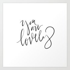 You are Lovely Art Print