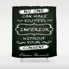 No one can make you feel inferior Eleanor Roosevelt Inspirational Quotes Design Shower Curtain