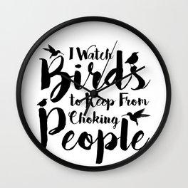 Funny Birder I Watch Birds to Keep from Choking People Wall Clock