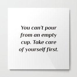 Take care of yourself first Metal Print