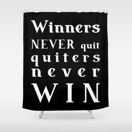 Winners NEVER quit Quitters never WIN - motivational quote - white text onBlack background Shower Curtain