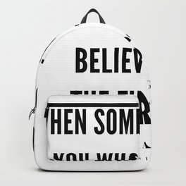 Maya Angelou Quote When Someone Shows Who They Are, Believe Them The First Time Backpack