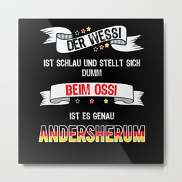 The Wessi Is Clever Funny Sayings Ossi Wessi Metal Print