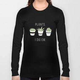 Plants - I Dig Em. Long Sleeve T-shirt