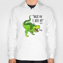 Back the T. Rex up! Hoody
