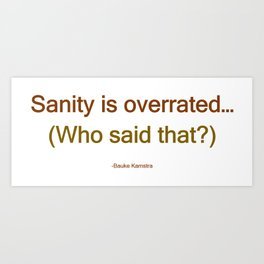Sanity is Overrated Art Print
