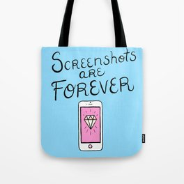 Screenshots Are Forever Tote Bag