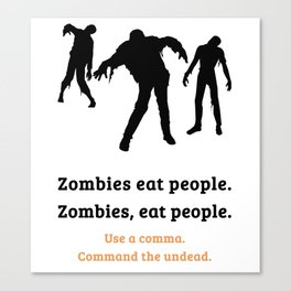 Zombies, eat people. Use a comma. Canvas Print
