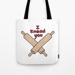 I Knead You Tote Bag