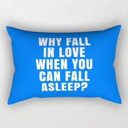 WHY FALL IN LOVE WHEN YOU CAN FALL ASLEEP? (Blue) Rectangular Pillow