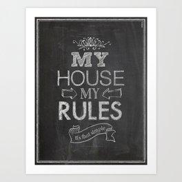 My House, My Rules Art Print