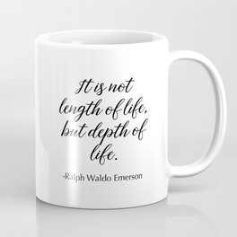 It's not the length of life, but depth of life Coffee Mug