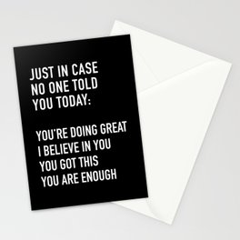 Just in case no one told you today you're doing great I believe in you Stationery Cards