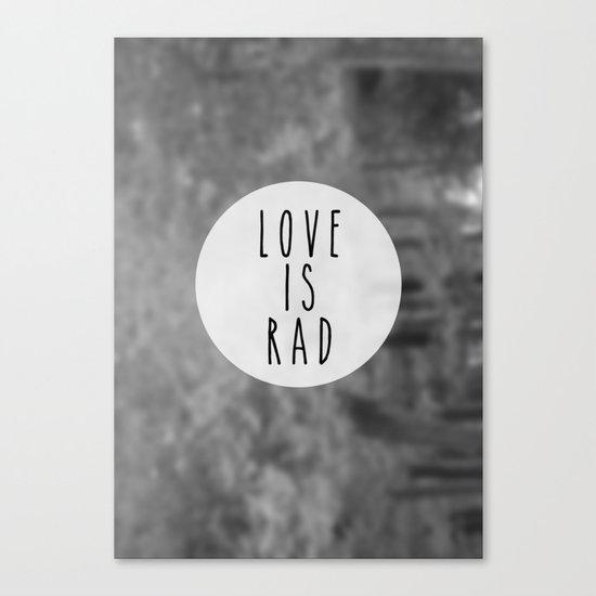 LOVE IS RAD  Canvas Print