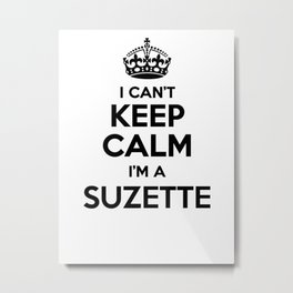 I cant keep calm I am a SUZETTE Metal Print