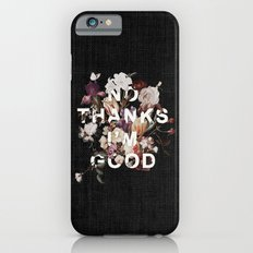 No Thanks I'm Good iPhone 6 Slim Case