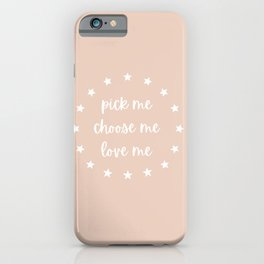 Pick Me Choose Me Love Me iPhone Case