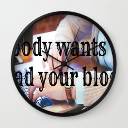 Nobody wants to read your blog Wall Clock