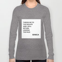 THROW ME TO THE WOLVES AND I WILL RETURN LEADING THE PACK - Seneca Quote Long Sleeve T-shirt