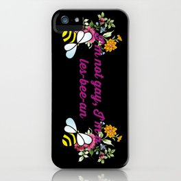 I'm not gay, I'm a les-bee-an! iPhone Case