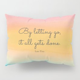 By letting go, it all gets done. Lao Tzu Pillow Sham