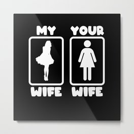 Funny Comparison My Wife Your Wife Metal Print