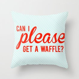 Can I Please Get a Waffle Throw Pillow