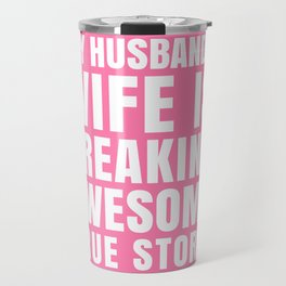 My Husband's Wife is Freaking Awesome (Pink) Travel Mug