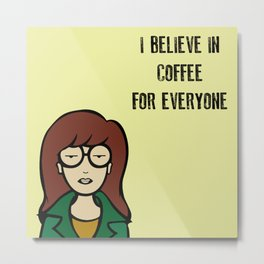 I Believe in Coffee Metal Print