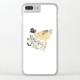 Is there something wrong with me? Clear iPhone Case