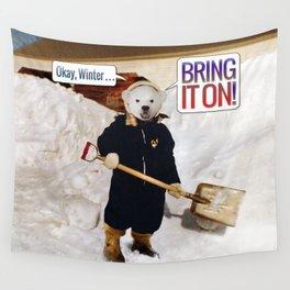 Okay, Winter . . . Bring it on! Wall Tapestry
