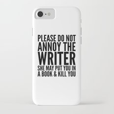 Please do not annoy the writer. She may put you in a book and kill you. iPhone 7 Slim Case