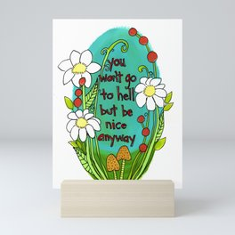 You Won't Go To Hell But Be Bice Anyway Mini Art Print