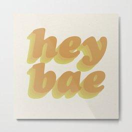 HEY BAE Metal Print