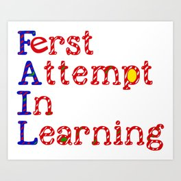 FAIL:  First Attempt In Learning Art Print