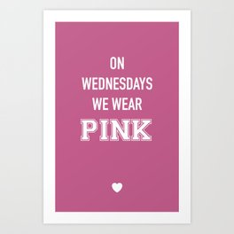 On Wednesdays We Wear Pink Art Print