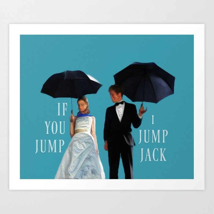 If You Jump I Jump Jack Art Print By Laylalucelis Society6