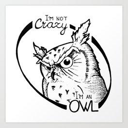 I'm not crazy! I'm an owl Art Print