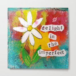 Delight in the Imperfect Metal Print