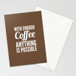 With Enough Coffee Anything is Possible (Brown) Stationery Cards